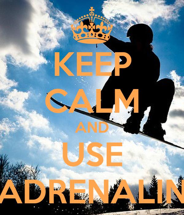 KEEP CALM AND USE ADRENALIN