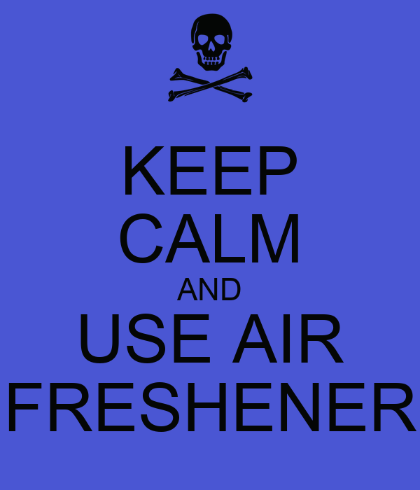 KEEP CALM AND USE AIR FRESHENER