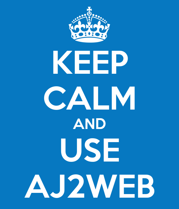 KEEP CALM AND USE AJ2WEB