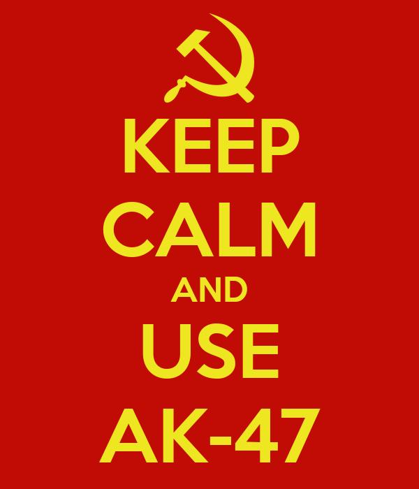 KEEP CALM AND USE AK-47