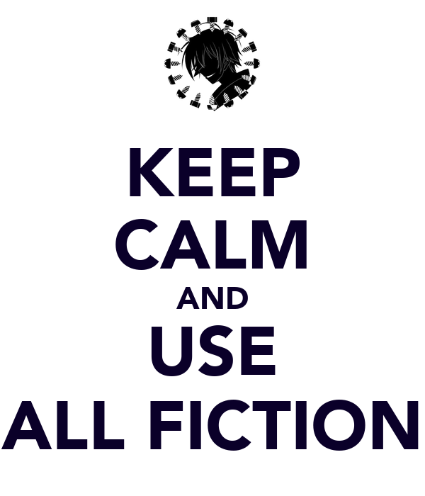KEEP CALM AND USE ALL FICTION
