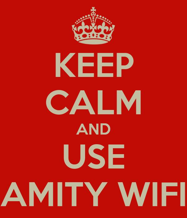 KEEP CALM AND USE AMITY WIFI