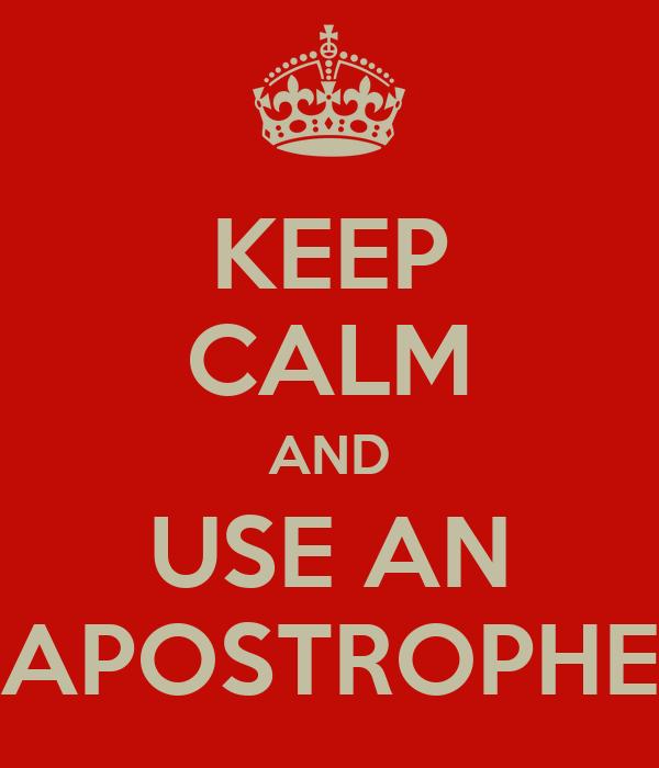 KEEP CALM AND USE AN APOSTROPHE