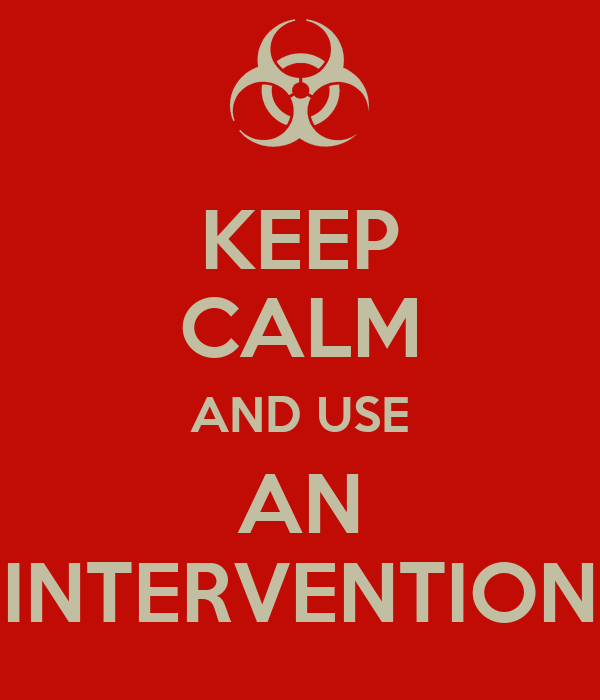 KEEP CALM AND USE AN INTERVENTION