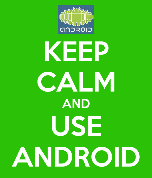 KEEP CALM AND USE ANDROID
