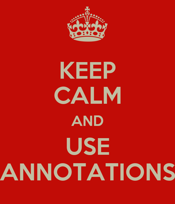 KEEP CALM AND USE ANNOTATIONS