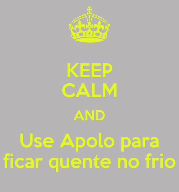 KEEP CALM AND Use Apolo para ficar quente no frio