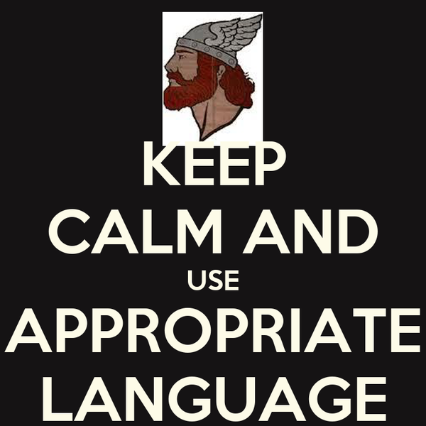 KEEP CALM AND USE APPROPRIATE LANGUAGE