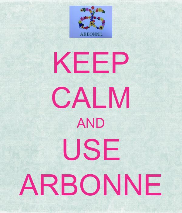 KEEP CALM AND USE ARBONNE