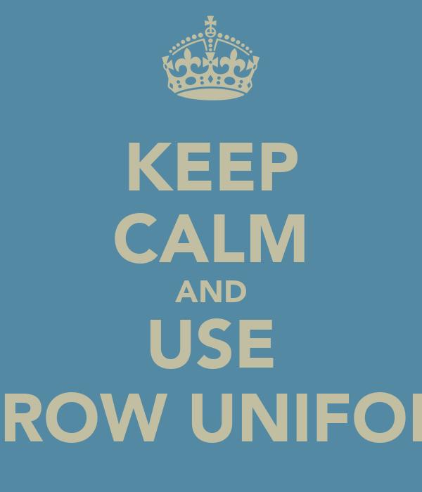 KEEP CALM AND USE ARROW UNIFORM