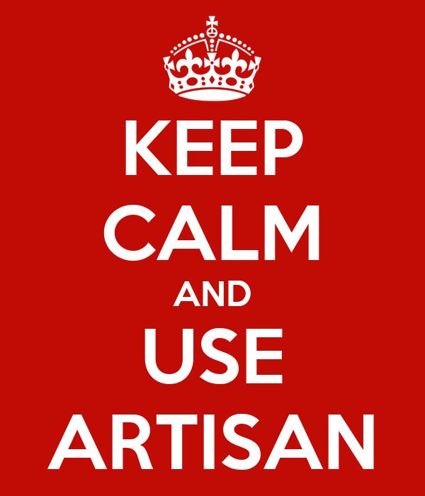 KEEP CALM AND USE ARTISAN