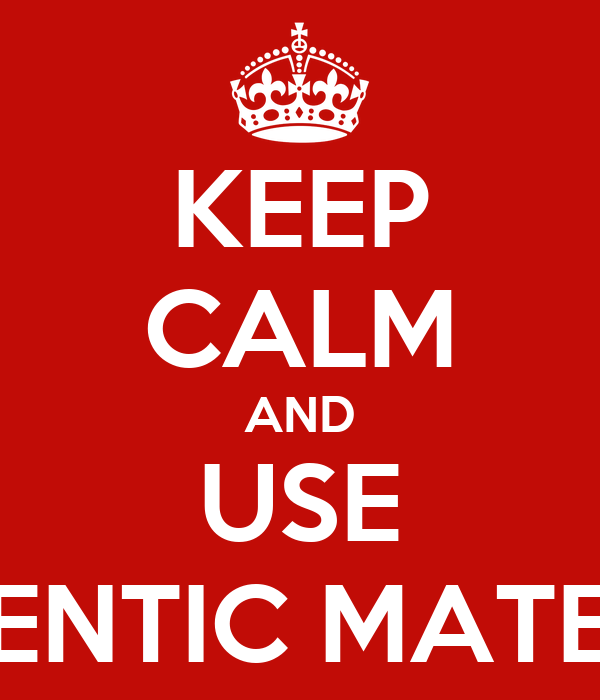 KEEP CALM AND USE AUTHENTIC MATERIALS