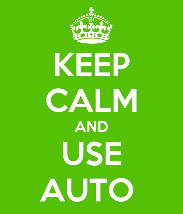 KEEP CALM AND USE AUTO