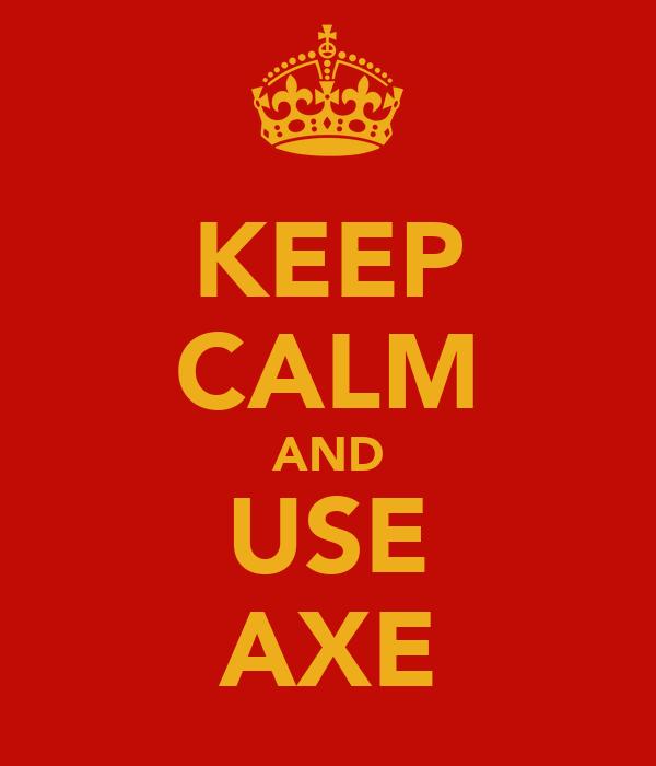 KEEP CALM AND USE AXE