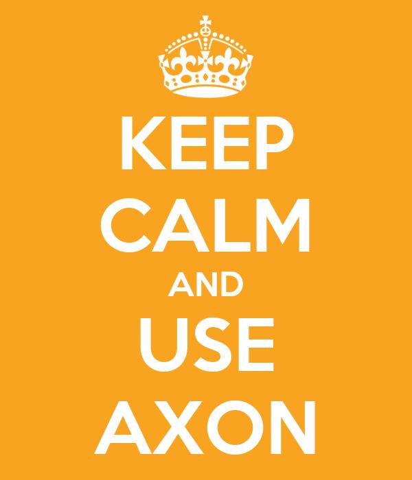 KEEP CALM AND USE AXON