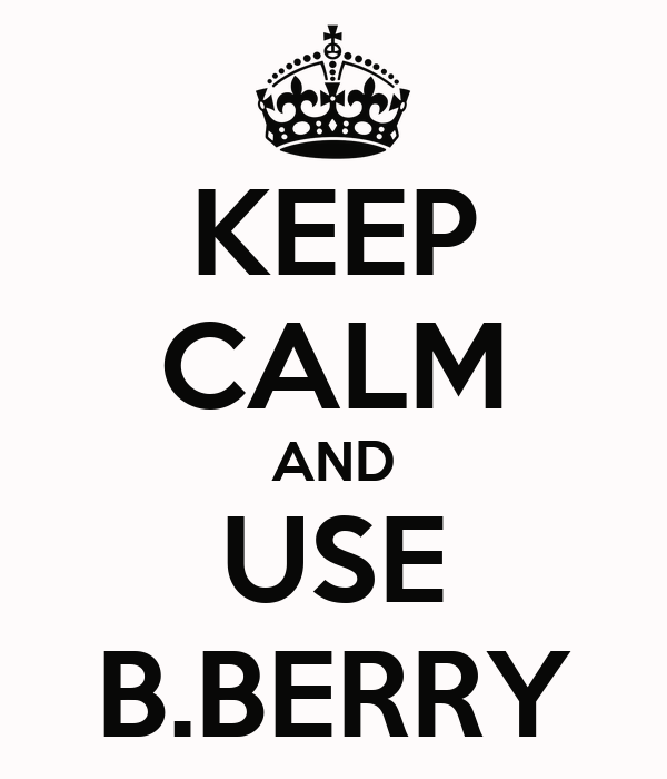 KEEP CALM AND USE B.BERRY