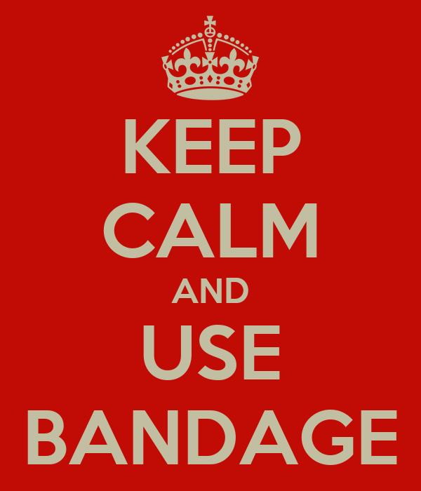 KEEP CALM AND USE BANDAGE
