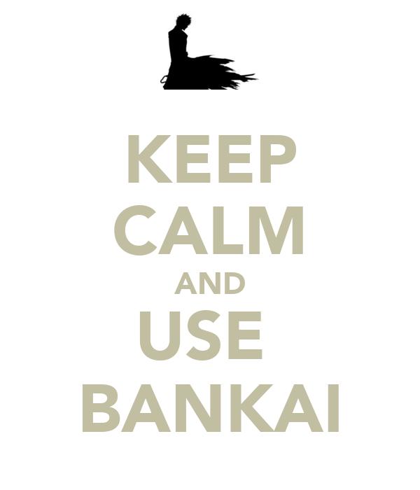 KEEP CALM AND USE  BANKAI