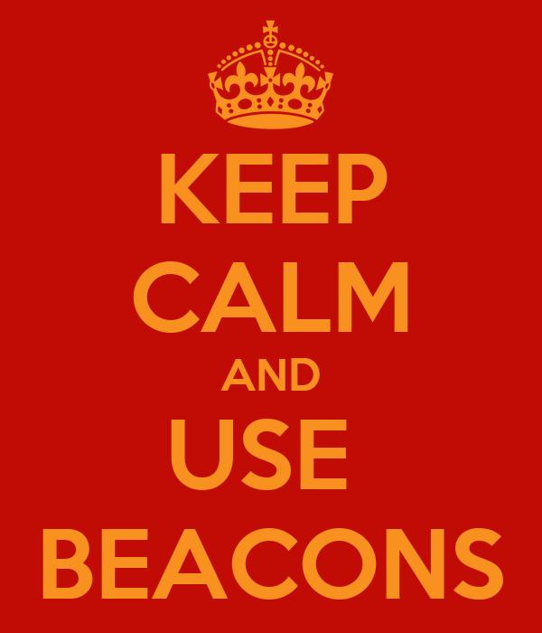 KEEP CALM AND USE  BEACONS