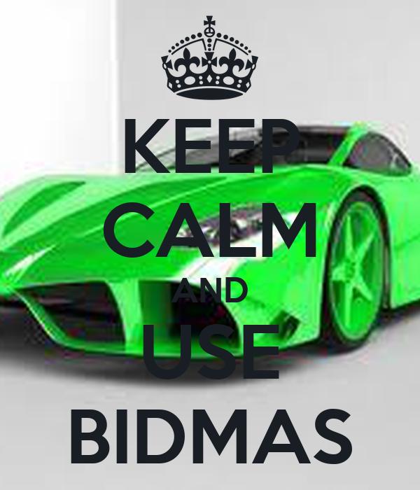 KEEP CALM AND USE BIDMAS