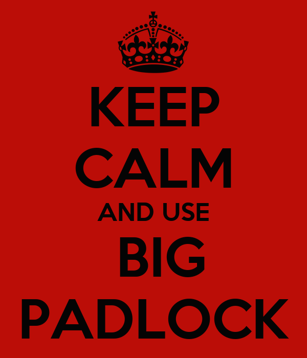 KEEP CALM AND USE  BIG PADLOCK