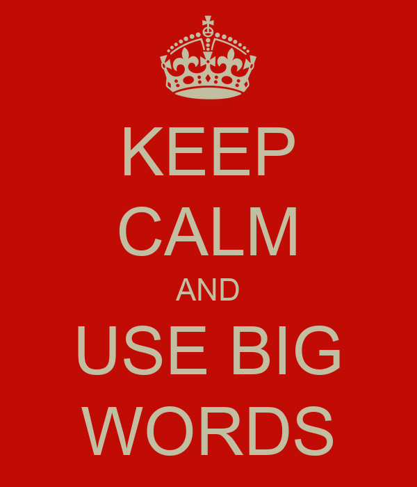 KEEP CALM AND USE BIG WORDS
