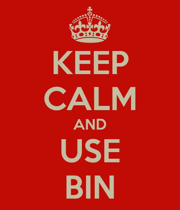 KEEP CALM AND USE BIN