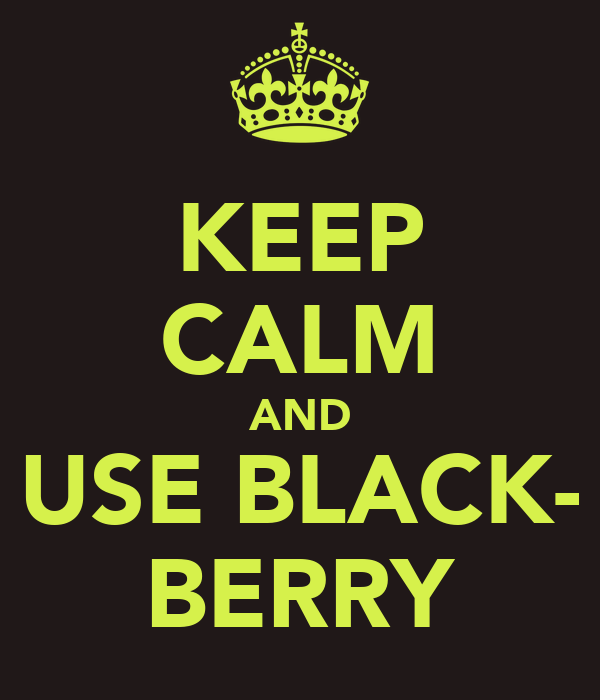 KEEP CALM AND USE BLACK- BERRY