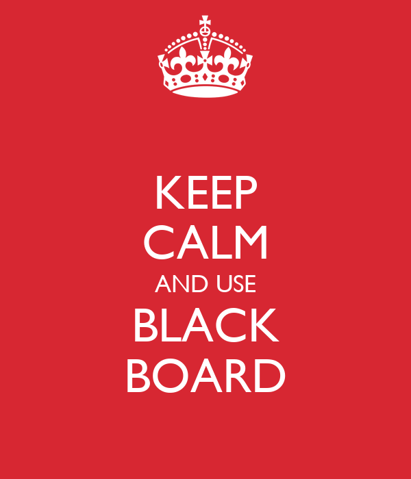 KEEP CALM AND USE BLACK BOARD