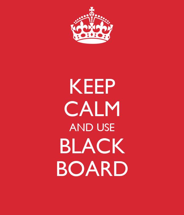 KEEP CALM AND USE BLACK BOARD