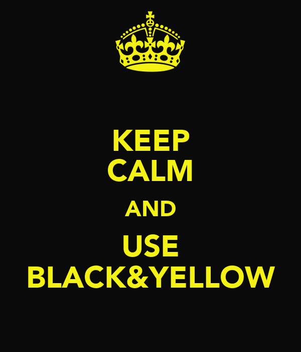 KEEP CALM AND USE BLACK&YELLOW