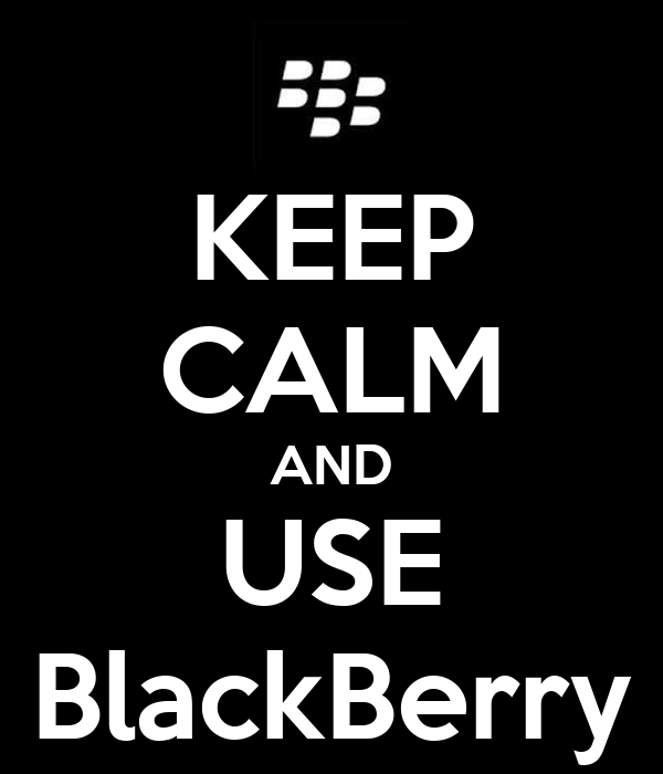 KEEP CALM AND USE BlackBerry