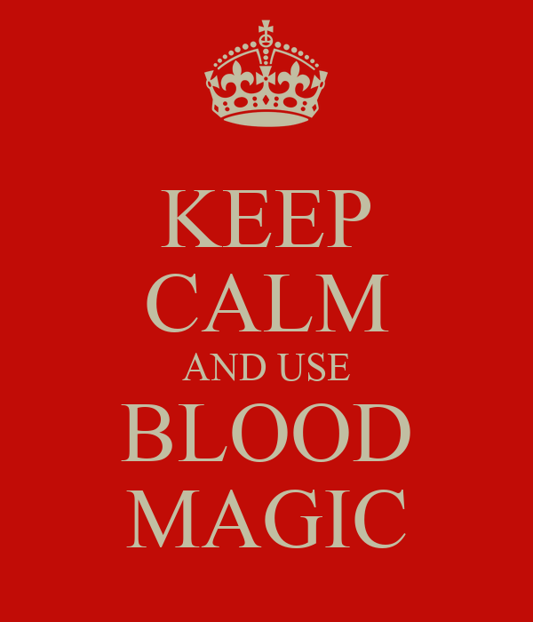 KEEP CALM AND USE BLOOD MAGIC