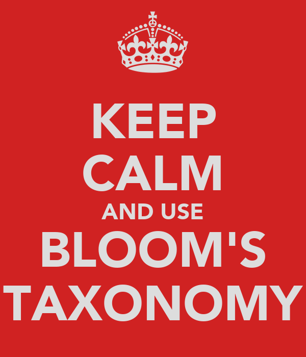 KEEP CALM AND USE BLOOM'S TAXONOMY
