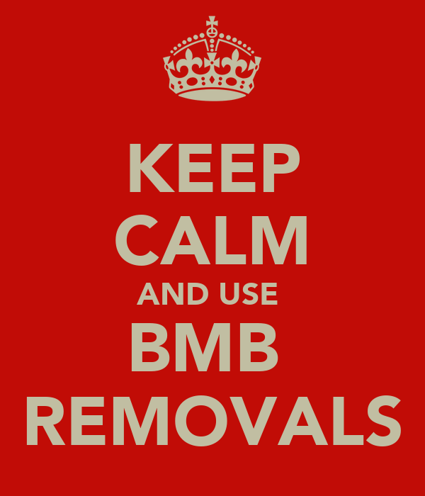 KEEP CALM AND USE  BMB  REMOVALS