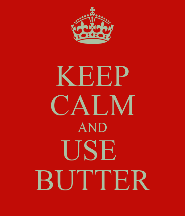 KEEP CALM AND USE  BUTTER