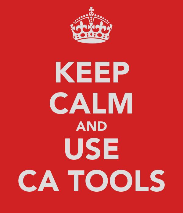 KEEP CALM AND USE CA TOOLS