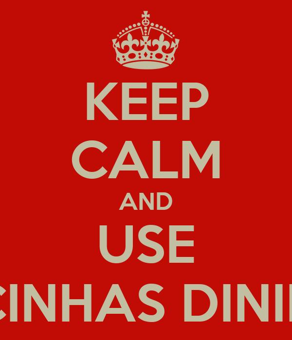 KEEP CALM AND USE CALCINHAS DININNAS