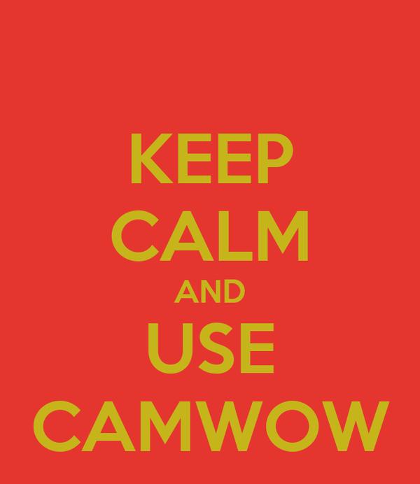 KEEP CALM AND USE CAMWOW