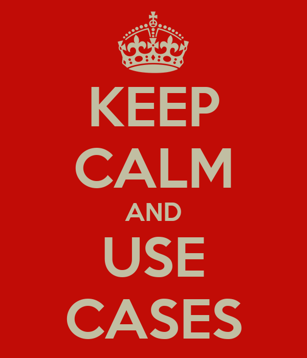KEEP CALM AND USE CASES