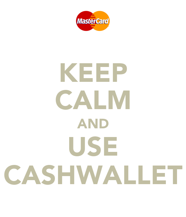 KEEP CALM AND USE CASHWALLET