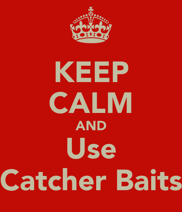 KEEP CALM AND Use Catcher Baits