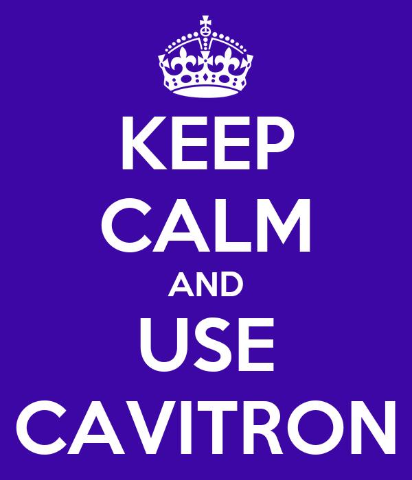 KEEP CALM AND USE CAVITRON