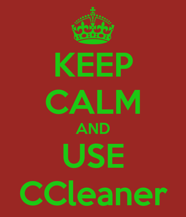 KEEP CALM AND USE CCleaner