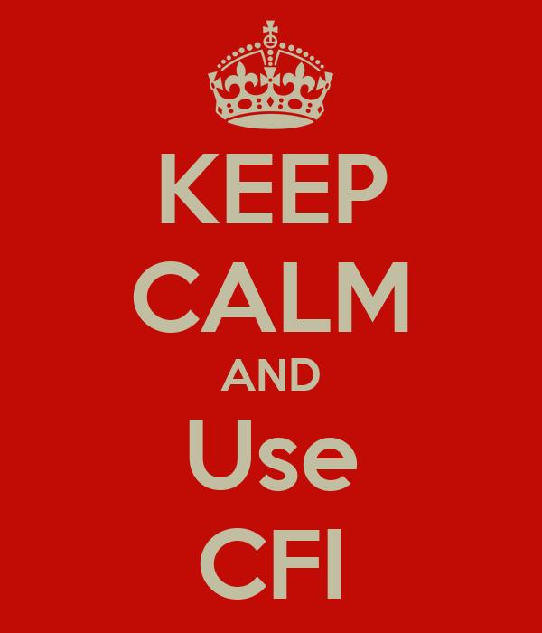 KEEP CALM AND Use CFI