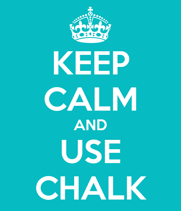 KEEP CALM AND USE CHALK