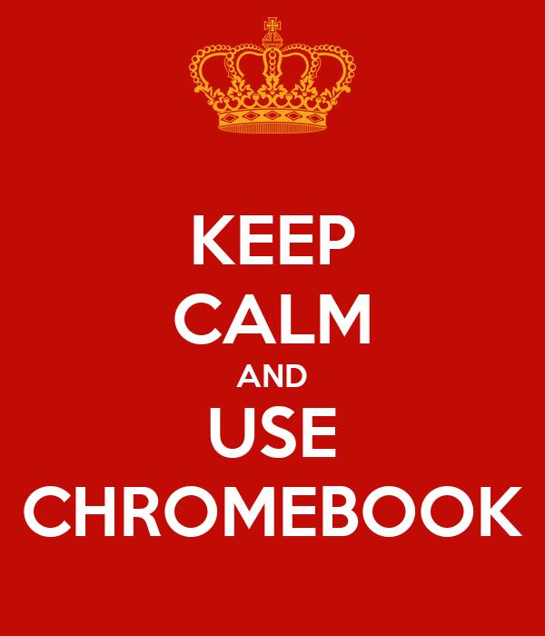 KEEP CALM AND USE CHROMEBOOK