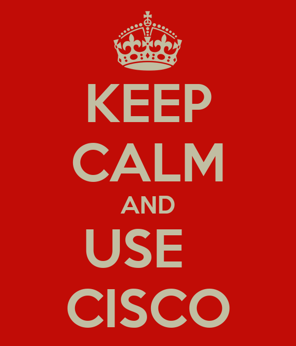 KEEP CALM AND USE   CISCO