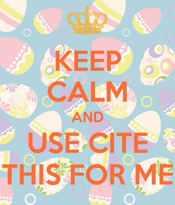 KEEP CALM AND USE CITE THIS FOR ME