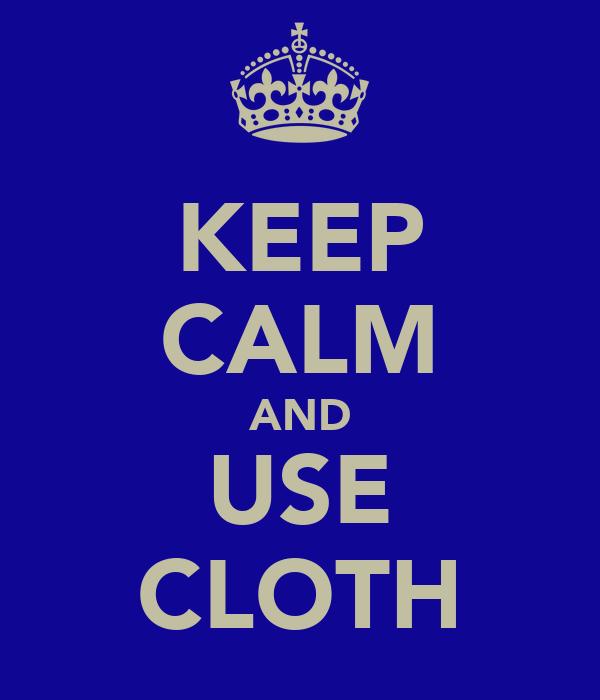 KEEP CALM AND USE CLOTH